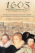 1603: The Death Of Queen Elizabeth I, The Return Of The Black Plague, The Rise Of Shakespeare, Piracy,... by Christopher Lee
