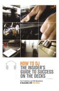 How to DJ The Insiders Guide to Success on the Decks