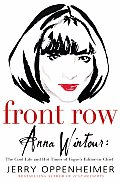 Front Row Anna Wintour The Cool Life & Hot TImes of Vougues Editor In Chief Vogue