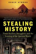 Stealing History: Tomb Raiders, Smugglers, and the Looting of the Ancient World Cover