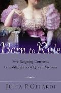 Born to Rule Five Reigning Consorts Granddaughters of Queen Victoria