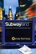 Subwayland Adventures in the World Beneath New York