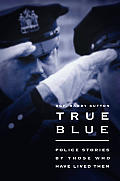 True Blue Police Stories By Those Who