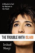 Trouble with Islam A Muslims Call for Reform in Her Faith