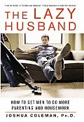 The Lazy Husband: How to Get Men to Do More Parenting and Housework Cover