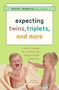 Expecting Twins, Triplets, and More: A Doctor's Guide to a Healthy and Happy Multiple Pregnancy
