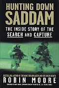 Hunting Down Saddam The Inside Story of the Search & Capture