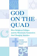 God on the Quad: How Religious Colleges and the Missionary Generation Are Changing America Cover