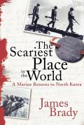 The Scariest Place in the World: A Marine Returns to North Korea