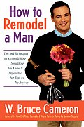 How To Remodel A Man Tips & Techniques