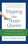 Tripping the Prom Queen The Truth about Women & Rivalry