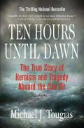 Ten Hours Until Dawn The True Story of Heroism & Tragedy Aboard the Can Do