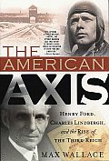 American Axis Henry Ford Charles Lindbergh & the Rise of the Third Reich