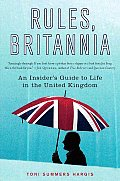 Rules Britannia An Insiders Guide to Life in the United Kingdom