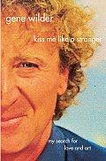 Kiss Me Like A Stranger Gene Wilder