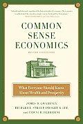 Common Sense Economics What Everyone Should Know about Wealth & Prosperity
