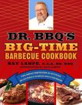 Dr BBQs Big Time Barbecue Cookbook A Real Barbecue Champion Brings the Tasty Recipes & Juicy Stories of the Barbecue Circuit to Your Backyard