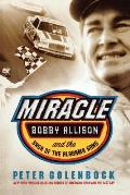 Miracle: Bobby Allison and the Saga of the Alabama Gang