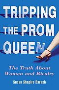 Tripping The Prom Queen Truth About Women