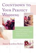 Countdown to Your Perfect Wedding From Engagement Ring to Honeymoon a Week By Week Guide to Planning the Happiest Day of Your Life