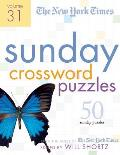 New York Times Sunday Crossword Puzzles #31: The New York Times Sunday Crossword Puzzles Volume 31: 50 Sunday Puzzles from the Pages of the New York Times Cover