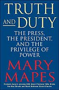 Truth & Duty The Press The President &