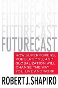 Futurecast How Superpowers Populations & Globalization Will Change the Way You Live & Work