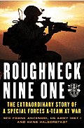 Roughneck Nine One The Extraordinary Story of a Special Forces A Team at War