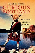 Curious Scotland Tales from a Hidden History