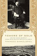 Towers of Gold: How One Jewish Immigrant Named Isaias Hellman Created California Cover