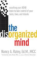Disorganized Mind Coaching Your ADHD Brain to Take Control of Your Time Tasks & Talents