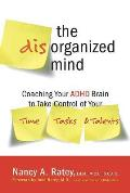 The Disorganized Mind: Coaching Your ADHD Brain to Take Control of Your Time, Tasks, and Talents Cover