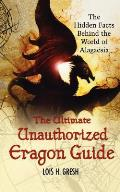 Ultimate Unauthorized Eragon Guide The Hidden Facts Behind the World of Alagaesia