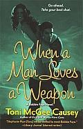 When a Man Loves a Weapon A Toni McGee Causey Novel
