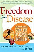 Freedom from Disease The Breakthrough Approach to Preventing Cancer Heart Disease Alzheimers & Depression by Controlling Insulin