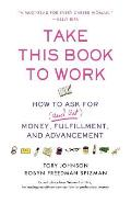 Take This Book to Work: How to Ask for (and Get) Money, Fulfillment, and Advancement Cover