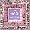 150 Crochet Trims Designs for Beautiful Decorative Edgings from Lacy Borders to Bobbles Braids & Fringes