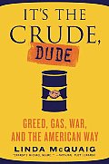It's the Crude, Dude: Greed, Gas, War, and the American Way