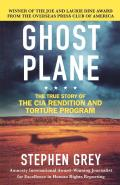 Ghost Plane: The True Story of the CIA Rendition and Torture Program
