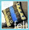 Felt: Irresistibly Beautiful Projects Cover
