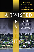 Twisted Faith A Ministers Obsession & the Murder That Destroyed a Church
