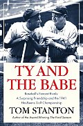 Ty and the Babe: Baseball's Fiercest Rivals; A Surprising Friendship and the 1941 Has-Beens Golf Championship Cover