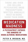 Medication Madness: A Psychiatrist Exposes the Dangers of Mood-Altering Medications