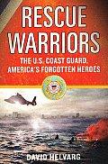 Rescue Warriors The U S Coast Guard Americas Forgotten Heroes