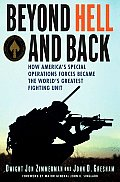 Beyond Hell & Back How Americas Special Operations Forces Became the Worlds Greatest Fighting Unit