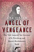 Angel of Vengeance The Girl Assassin the Governor of St Petersburg & Russias Revolutionary World