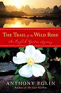 Trail of the Wild Rose An English Garden Mystery