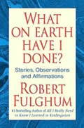 What on Earth Have I Done?: Stories, Observations, and Affirmations Cover