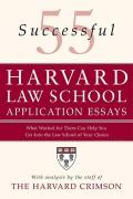 55 Successful Harvard Law School Application Essays: What Worked for Them Can Help You Get Into the Law School of Your Choice