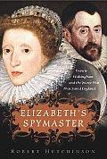Elizabeths Spymaster Francis Walsingham & the Secret War That Saved England